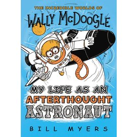 The Incredible Worlds of Wally McDoogle: My Life as an Afterthought Astronaut (Bill Myers)