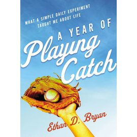 A Year of Playing Catch: What a Simple Daily Experiment Taught Me about Life (Ethan D. Bryan), Paperback
