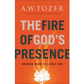 The Fire of God's Presence: Drawing Near to a Holy God (A.W. Tozer), Paperback