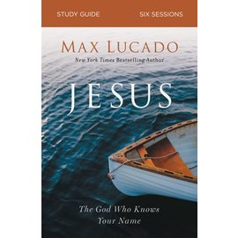 Jesus: The God Who Knows Your Name, Study Guide (Max Lucado)