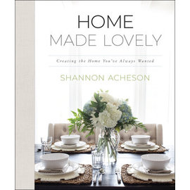 Home Made Lovely: Creating the Home You've Always Wanted (Shannon Acheson), Hardcover