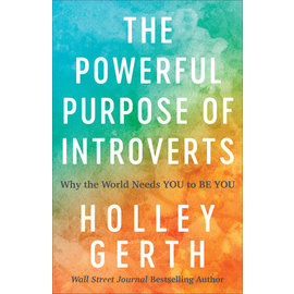 The Powerful Purpose of Introverts: Why the World Needs YOU to BE YOU (Holly Gerth), Paperback