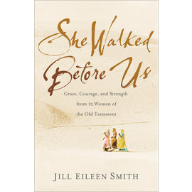 She Walked Before Us: Grace, Courage, and Strength from 12 Women of the Old Testament (Jill Eileen Smith), Paperback