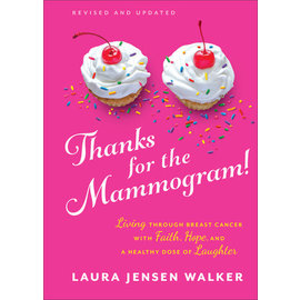 Thanks for the Mammogram!: Living Through Breast Cancer with Faith, Hope, and a Healthy Dose of Laughter (Laura Jensen Walker), Hardcover