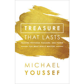 Treasure that Lasts: Trading Privilege, Pleasure, and Power for What Really Matters (Michael Youssef), Paperback