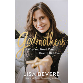 Godmothers: Why You Need One. How to Be One (Lisa Bevere), Hardcover