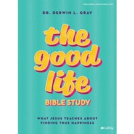 The Good Life, Bible Study: What Jesus Teaches About Finding True Happiness (Dr. Derwin L. Gray)