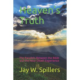 Heaven's Truth: The Parallels Between the Bible and the Near-Death Experience (Jay W. Spillers), Paperback