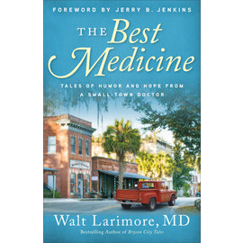 The Best Medicine: Tales of Humor and Hope from a Small-Town Doctor (Walt Larimore, MD), Paperback