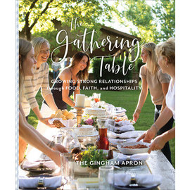 The Gathering Table: Growing Strong Relationships through Food, Faith, and Hospitality (The Gingham Apron), Hardcover