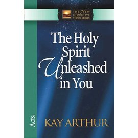 The Holy Spirit Unleashed in You: Acts (Kay Arthur)