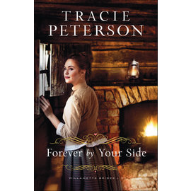 Willamette Brides #3: Forever by Your Side (Tracie Peterson), Paperback