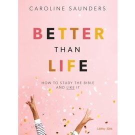 Better than Life: How to Study the Bible and Like it, Bible Study Book (Caroline Saunders)
