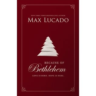 Because of Bethlehem: Love is Born. Hope is Here. (Max Lucado), Hardcover