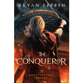 Constantine's Empire #1: The Conqueror (Bryan Litfin), Hardcover