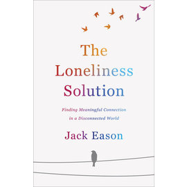 The Loneliness Solution: Finding Meaningful Connection in a Disconnected World (Jack Eason), Paperback