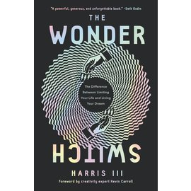 The Wonder Switch: The Difference Between Limiting Your Life and Living Your Dream (Harris III), Hardcover