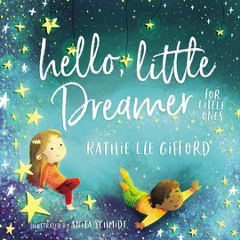 Hello, Little Dreamer: For Little Ones (Kathie Lee Gifford), Board Book