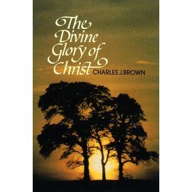 The Divine Glory of Christ (Charles J. Brown), Paperback