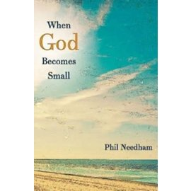 When God Becomes Small (Phil Needham), Paperback