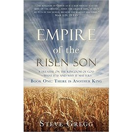 Empire of the Risen Son: A Treatise on the Kingdom of God-What it is and Why it Matters, Book One: There is Another King (Steve Gregg), Paperback