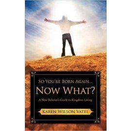 So You're Born Again...Now What? (Karen Wilson Vatel)