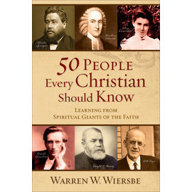 50 People Every Christian Should Know: Learning from Spiritual Giants of the Faith (Warren W. Wiersbe), Paperback