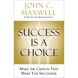 Success is a Choice: Make the Choices that Make You Successful (John C. Maxwell), Hardcover