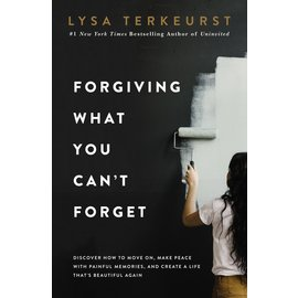Forgiving What You Can't Forget: Discover How to Move on, Make Peace with Painful Memories, and Create a Life that's Beautiful Again (Lysa Terkeurst), Hardcover