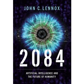 2084: Artificial Intelligence and the Future of Humanity (John C. Lennox), Hardcover