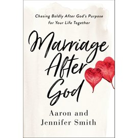 Marriage After God: Chasing Boldly After God's Purpose for Your Life Together (Aaron Smith, Jennifer Smith), Paperback