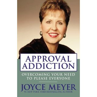 Approval Addiction: Overcoming Your Need to Please Everyone (Joyce Meyer), Paperback