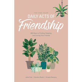 The One Year Daily Acts of Friendship: 365 Days to Finding, Keeping, and Loving Your Friends