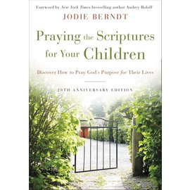 Praying the Scriptures for Your Children: 20th Anniversary Edition (Jodie Berndt), Hardcover