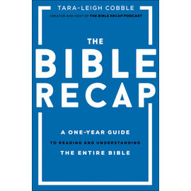 The Bible Recap: A One-Year Guide to Reading and Understanding the Entire Bible (Tara-Leigh Cobble), Hardcover