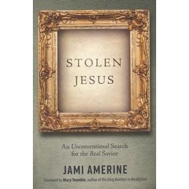 Stolen Jesus: An Unconventional Search for the Real Savior (Jami Amerine), Paperback