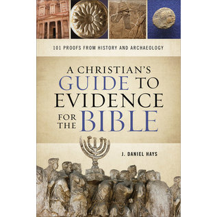 A Christian's Guide to Evidence for the Bible: 101 Proofs from History and Archaeology (J. Daniel Hays), Paperback