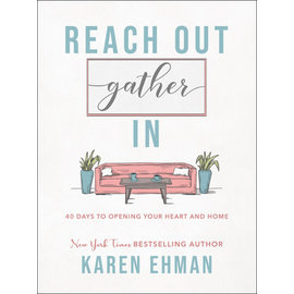 Reach Out, Gather In: 40 Days to Opening Your Heart and Home (Karen Ehman), Hardcover