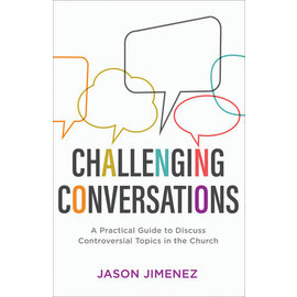 Challenging Conversations: A Practical Guide to Discuss Controversial Topics in the Church (Jason Jimenez), Paperback