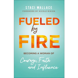 Fueled by Fire: Becoming a Woman of Courage, Faith and Influence (Staci Wallace), Paperback