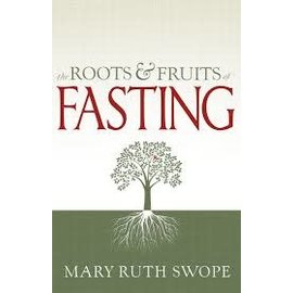 The Roots & Fruits of Fasting (Mary Ruth Swope), Paperback