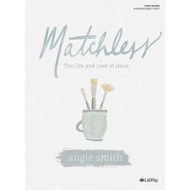 Matchless: The Life and Love of Jesus, Bible Study Book (Angie Smith)