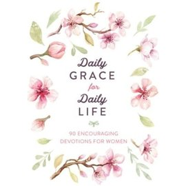 Daily Grace for Daily Life: 90 Encouraging Devotions for Women