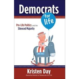 Democrats for Life: Pro-Life Politics and the Silenced Majority (Kristen Day)