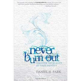 Never Burn Out: Discover the Reality of Your Identity (Daniel Park), Paperback