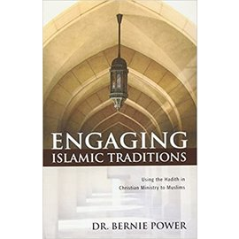 Engaging Islamic Traditions: Using the Hadith in Christian Ministry to Muslims (Bernie Power), Paperback