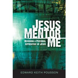 Jesus Mentor Me: Becoming a Personal Apprentice of Jesus (Edward Keith Pousson), Paperback