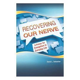 Recovering Our Nerve: A Primer for Evangelism in Everyday Life (David Sebastian), Paperback