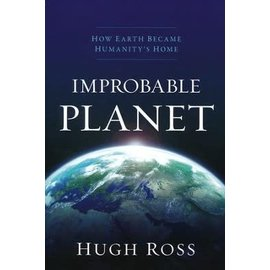 Improbable Planet: How Earth Became Humanity's Home (Hugh Ross), Hardcover