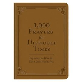 1,000 Prayers for Difficult Times: Inspiration for When You Don't Know What to Pray